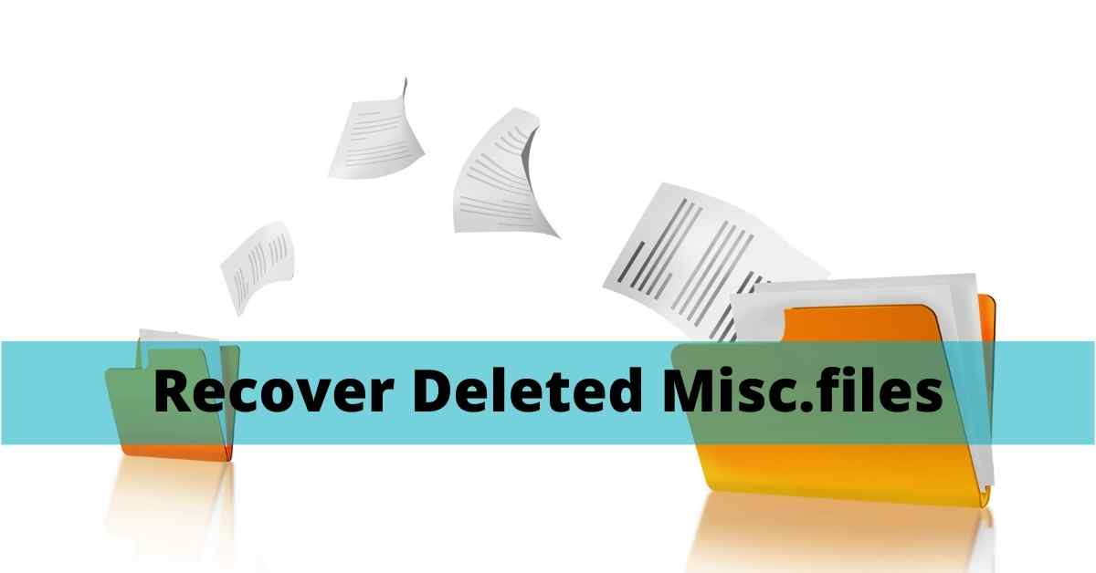 Recover Deleted Misc.files